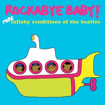 Rockabye Baby- More Lullaby Renditions Of The Beatles