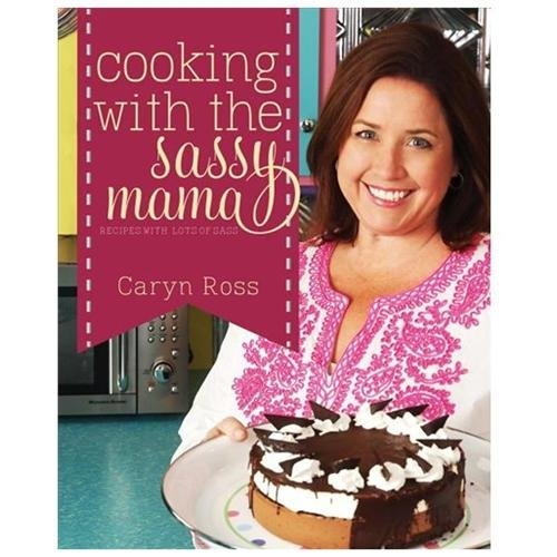Cooking With The Sassy Mama- Caryn Ross