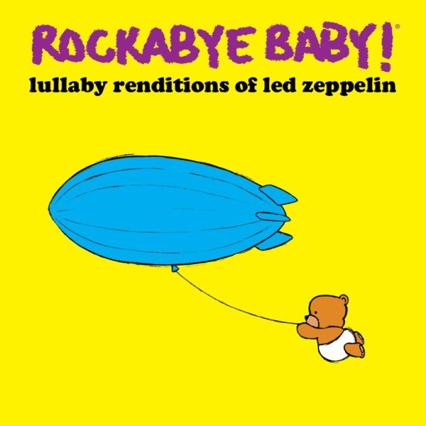 Rockabye Baby – Lullaby Renditions Of Led Zeppelin